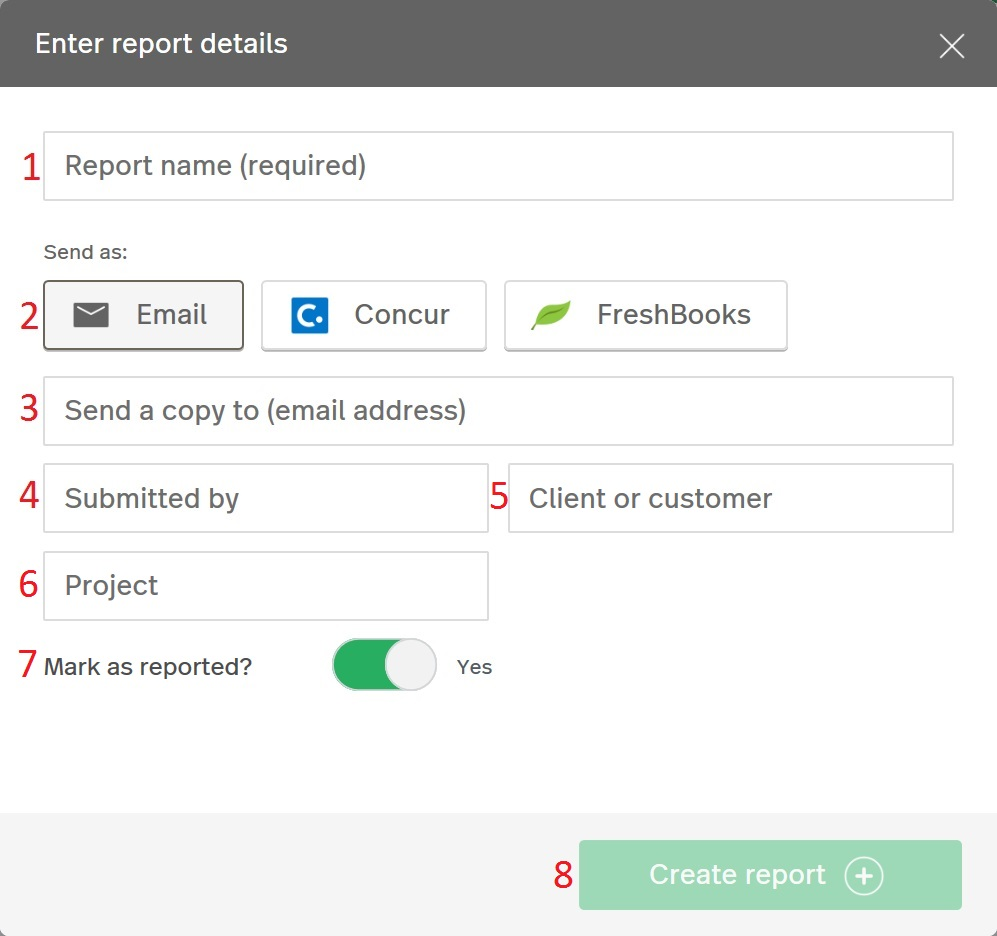 "image of the ""Enter report details"" dialog box, highlighting each text field with a corresponding number to the instructions below the image: 1 Report Name, 2 Send As, 3 Email Address, 4 Submitted by (Bob), 5 Project, 6 Client or Customer, 7 Business Rate, 8 Mark as Reported? with toggle to ""Yes"", 9 ""Create Report"" button"